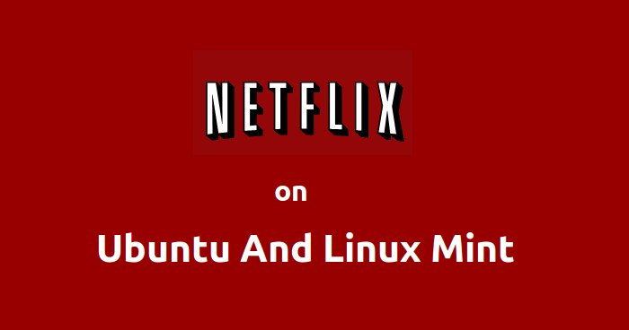How To Watch Netflix on Ubuntu Linux