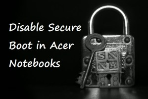 Disable UEFI Secure Boot in Acer Notebooks