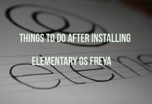 Things to do after installing Elementary OS Freya