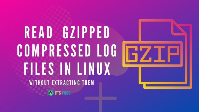 How To Read Gzipped Compressed Log Files In Linux