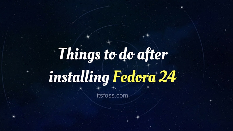 Things to do after installing Fedora 24