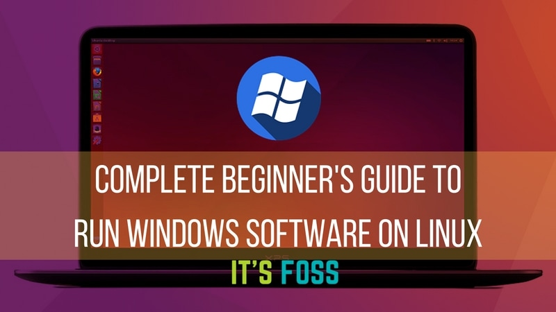 How To Run Windows Applications On Linux [Beginners Guide] - It's FOSS