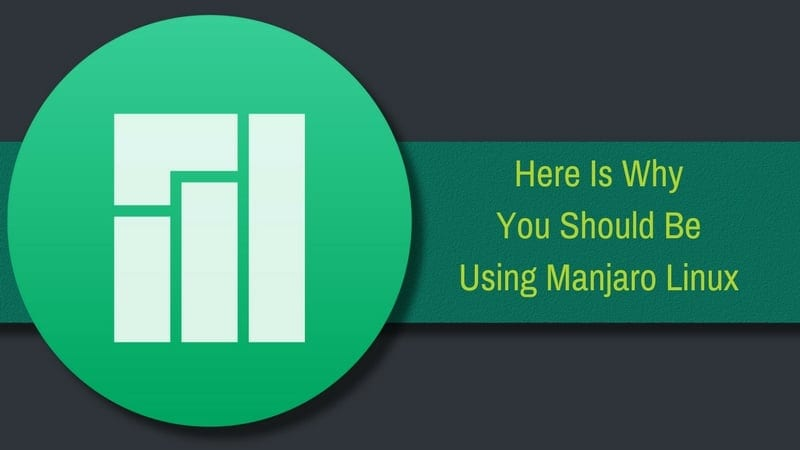 7 Reason Why I Use Manjaro Linux And You Should Too