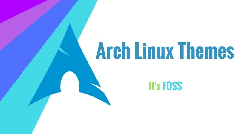 Best Themes For Arch Linux, Antergos, Apricity OS And Manjaro - It's