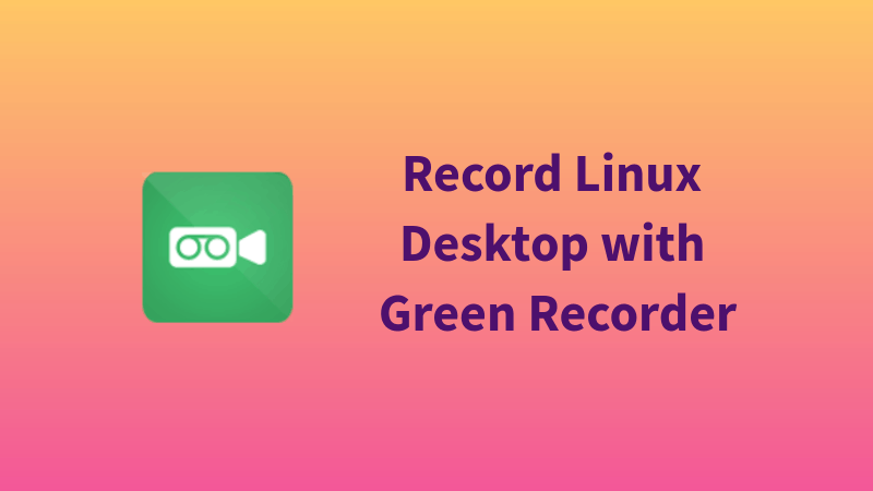 Green Recorder for Linux desktop recording