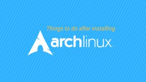 Things to do after installing Arch Linux