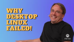 Linus Torvalds voices his opinion on why desktop Linux didn't succeed