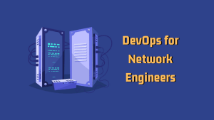 DevOps for Network Engineers