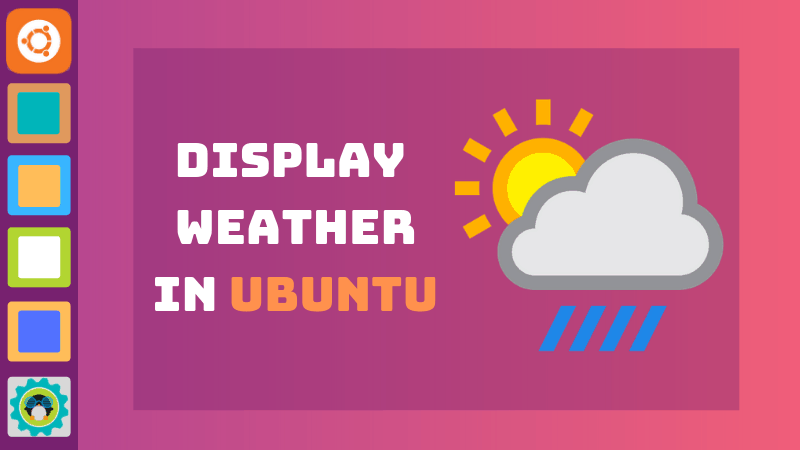 8 Tools to Display Weather Information in Ubuntu