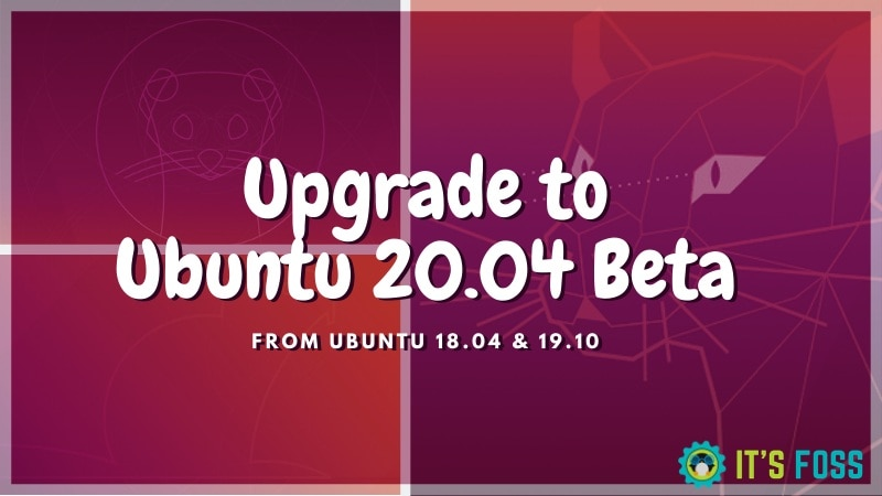 How to Upgrade to Ubuntu 20.04 Beta from 18.04 & 19.10