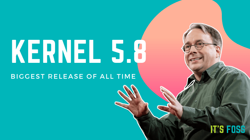 "Linux Kernel 5.8 ""The Biggest Release of All Time"" is Finally Available Now"