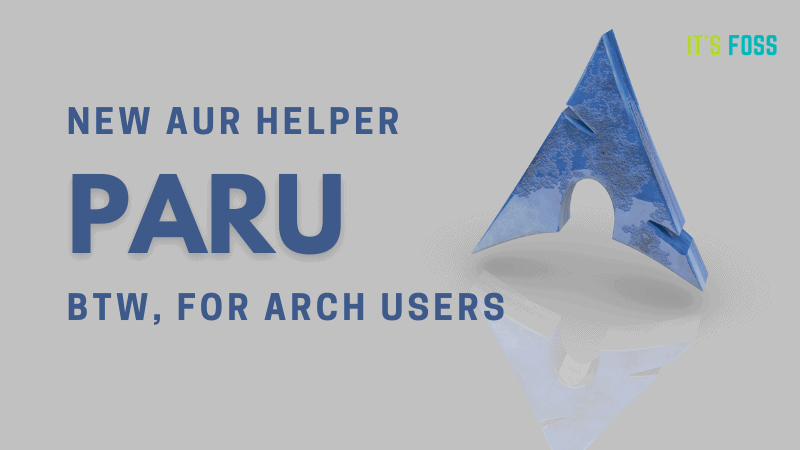 Paru - A New AUR Helper and Pacman Wrapper Based on Yay - It's FOSS