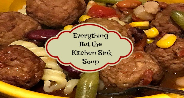 Everything But the Kitchen Sink Soup - It\'s Just Life