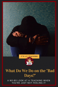 Teaching isn't for the feint of heart. This blog post goes through the stages of teaching on a bad day and how we as educators get through it for our students. #itslitteaching #teaching #teacher #education #survival #thriving #badday #hard #tough #iwanttoquit #truths #life #teacherlife #firstyear #students #anger #frustration #getthroughit #survive #blog #post #relatable #educator #students #classroom #school #highschool #secondary #ideas #words #advice #learning ##reallife #thoughts #sotrue