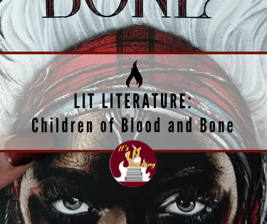 Lit Literature: Children of Blood and Bone
