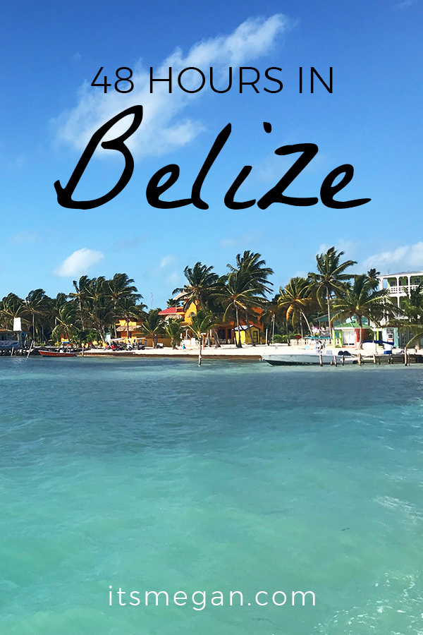 48 Hours in Belize