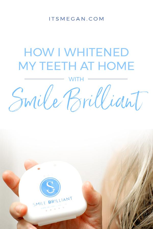 Smile Brilliant at Home Whitening | It's Megan Blog | #teethwhitening #whiteteeth #smile
