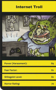 One of the Cards in Modern Horrors, is the Internet Troll. We've all encountered the type of person whose apparent reason for being is making folk cry on the internet. Ths card pokes fun at that