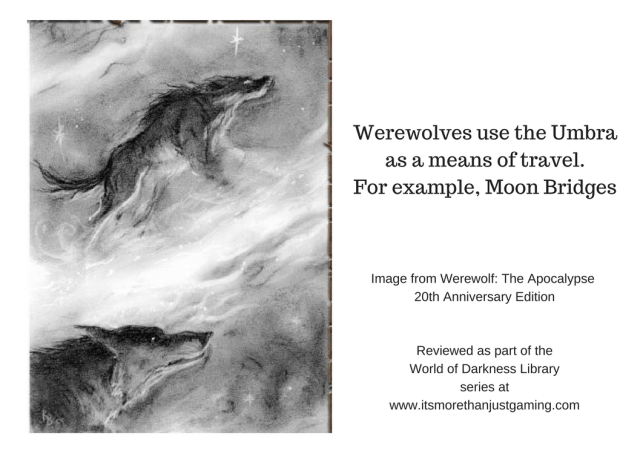 Werewolves use the Umbra as a means of travel. For example, Moon Bridges
