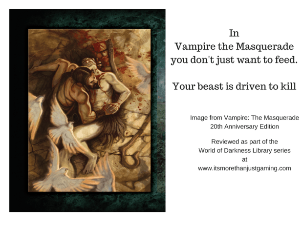 In Vampire the Masquerade, you don't just need to feed. Your beast is driven to kill
