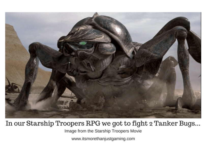 In our Starship Troopers RPG we got to fight 2 Tanker Bugs...