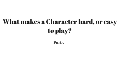 What makes a Character hard, or easy to play_ (1)