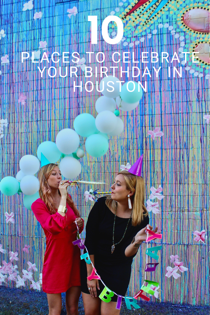 10 Places To Celebrate Your Birthday In Houston It S Not