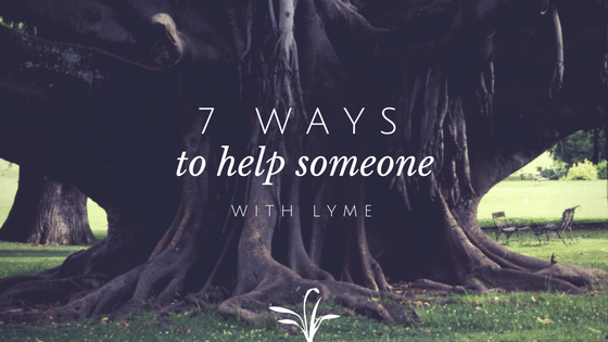 7 Ways to Help Someone You Care About Who Is Living With Chronic Lyme Disease