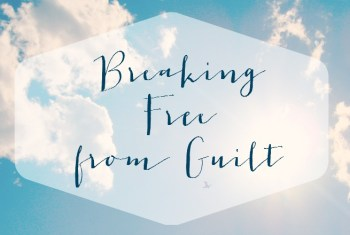 Breaking Free from Guilt