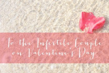 To the Infertile Couple on Valentine's Day