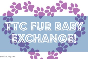 Sign Up for the 'It's Positive!' TTC Fur Baby Exchange
