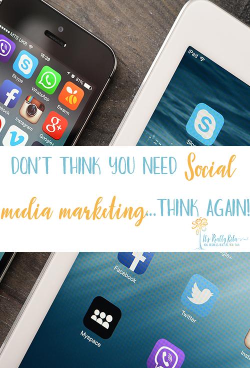 don't think you need social media marketing