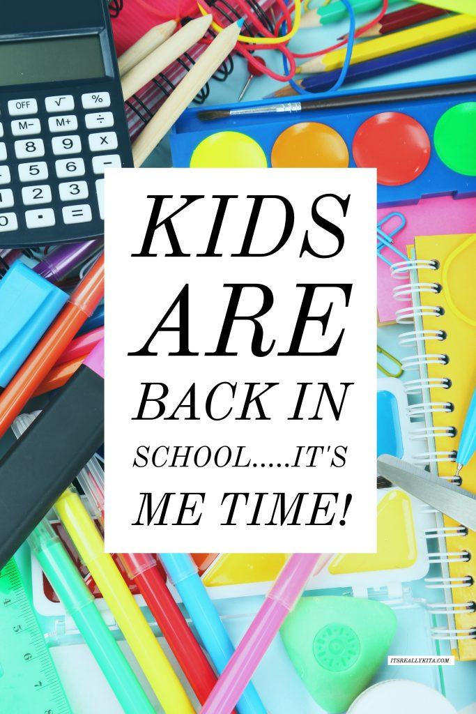 Kids are back in school.....It's me time!