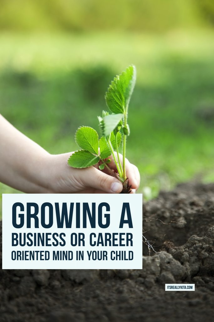 Growing a business or career oriented mind in your child