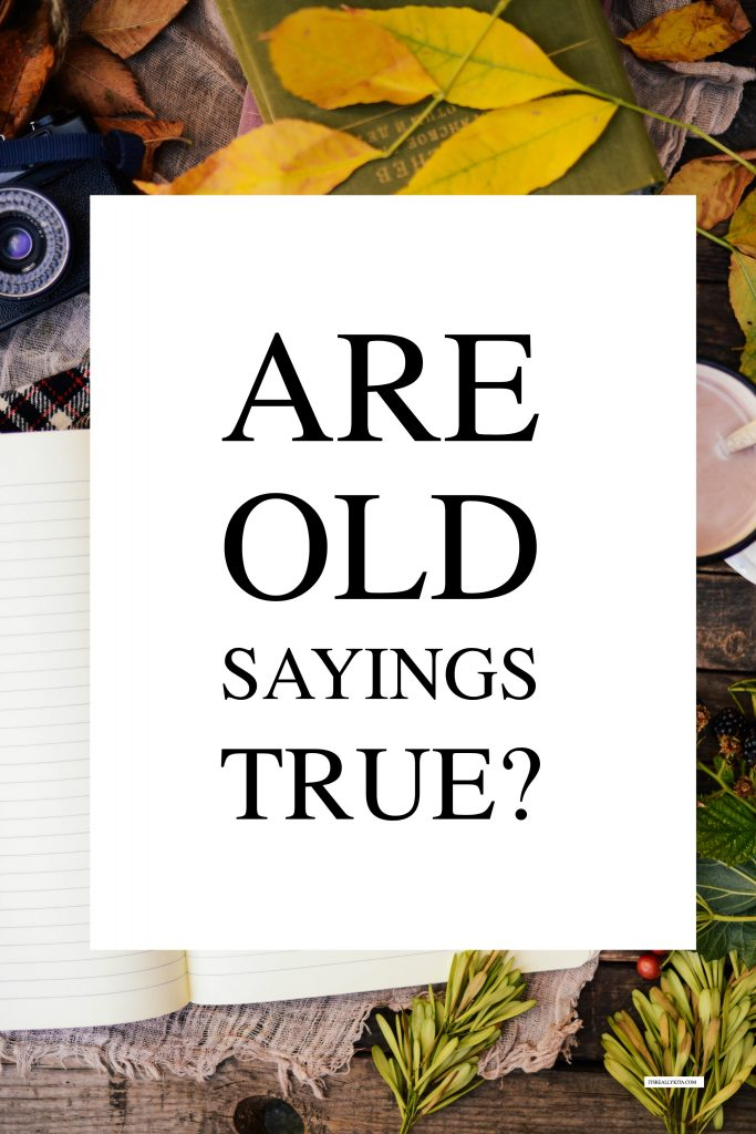 Are old sayings true?