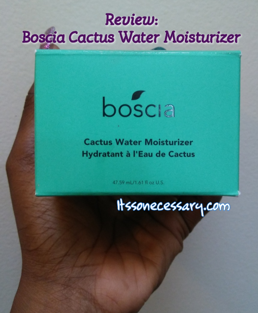 Review - Boscia Cactus Water Moisturizer - It's So Necessary