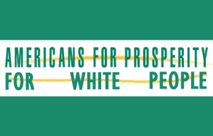 Americans for Prosperity for White People