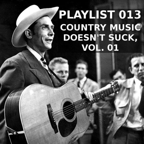 Playlist 013: Country Music Doesn't Suck, Vol. 01