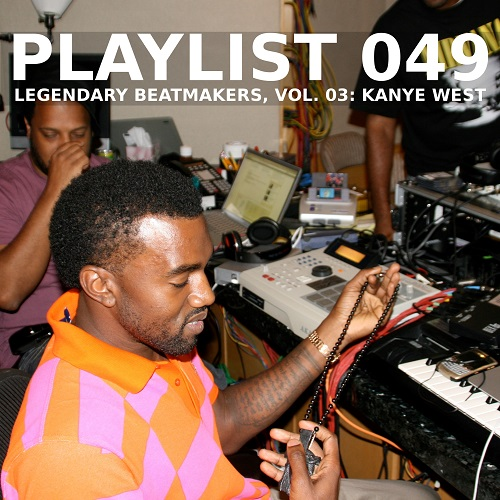 Playlist 049: Legendary Beatmakers, Vol. 03: Kanye West