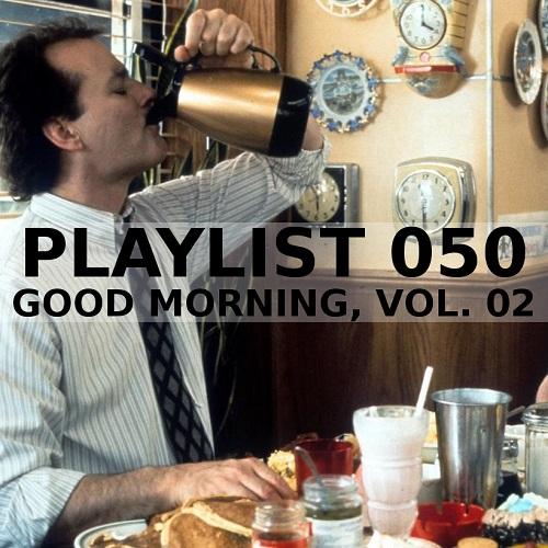 Playlist 050: Good Morning, Vol. 02