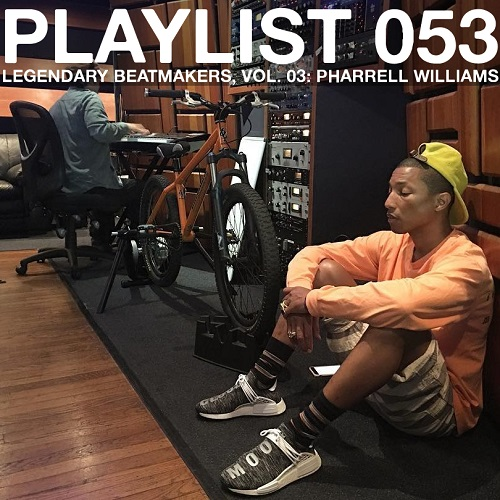 Playlist 053: Legendary Beatmakers, Vol. 03: Pharrell Williams