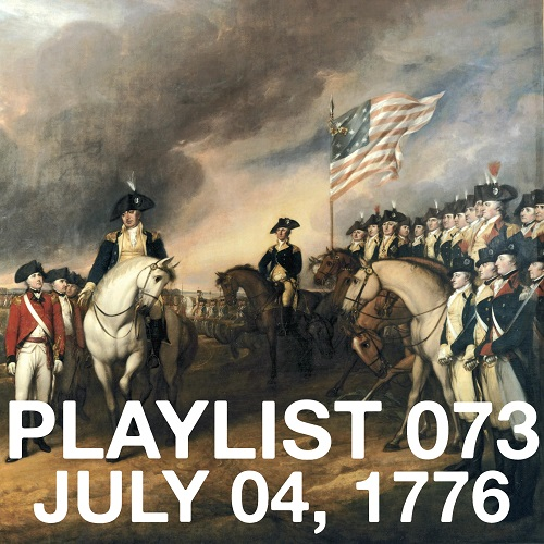 Playlist 073: July 04, 1776