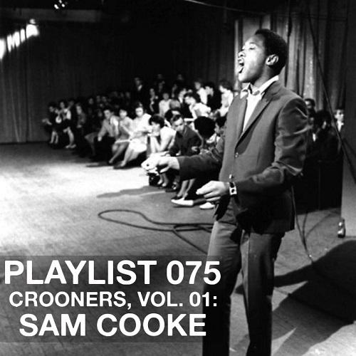 Playlist 075: Crooners, Vol. 01: Sam Cooke