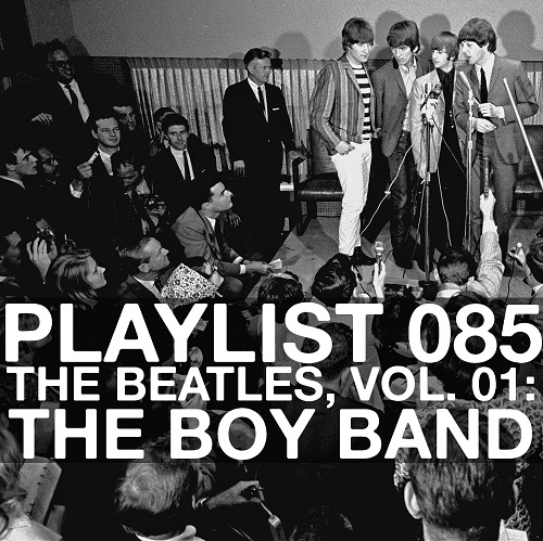 Playlist 085: The Beatles, Vol. 01: The Boy Band