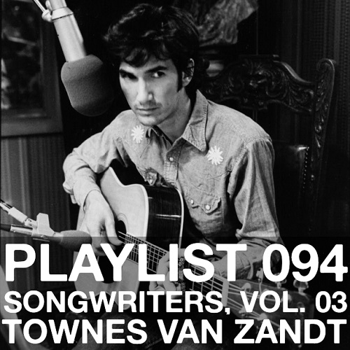 Playlist 094: Songwriters, Vol. 03: Townes Van Zandt
