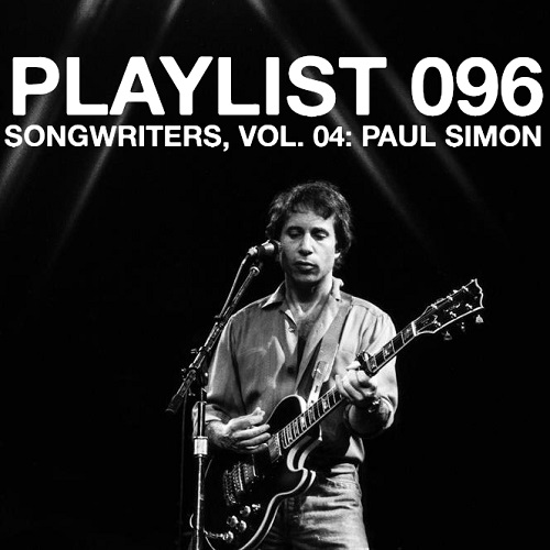 Playlist 096: Songwriters, Vol. 04: Paul Simon