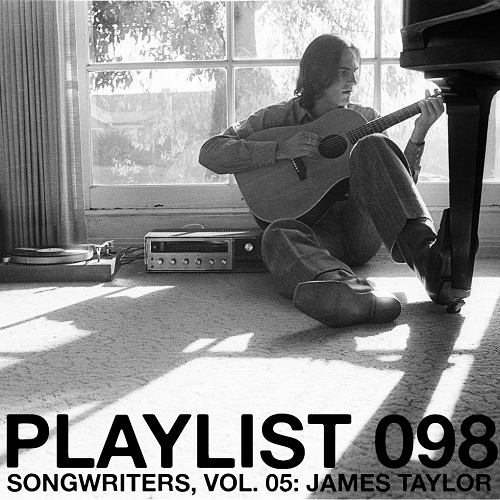 Playlist 098: Songwriters, Vol. 05: James Taylor
