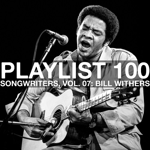 Playlist 100: Songwriters, Vol. 07: Bill Withers