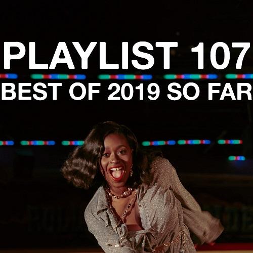 Playlist 107: Best of 2019 So Far