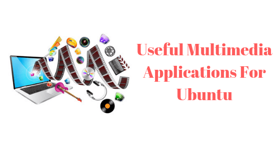 Useful Multimedia Applications For Ubuntu 18.04 LTS